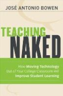 José Antonio Bowen, Teaching Naked: How Moving Technology Out of Your Classroom Will Improve Student Learning (Jossey-Bass, 2012)