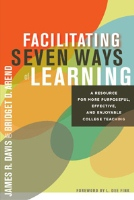James R. Davis and Bridget D. Arend Davis, Facilitating Seven Ways of Learning: A Resource for More Purposeful, Effective, and Enjoyable College Teaching (Stylus, 2013)