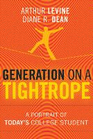 Arthur Levine and Diane R. Dean, Generation on a Tightrope: A Portrait of Today's College Student (Jossey-Bass, 2012)